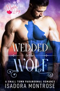 Wedded to the Wolf by Paranormal Romance Author Isadora Montrose