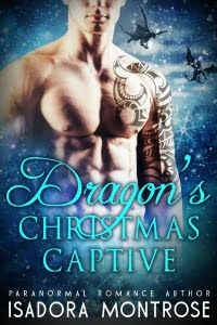 Dragon's Christmas Captive by Paranormal Romance Author Isadora Montrose