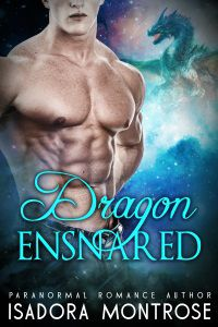 Dragon Ensnared by Paranormal Romance Author Isadora Montrose