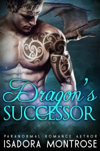 Dragon's Successor by Paranormal Romance Author Isadora Montrose