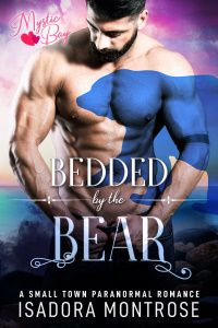 Bedded by the Bear by Paranormal Romance Author Isadora Montrose